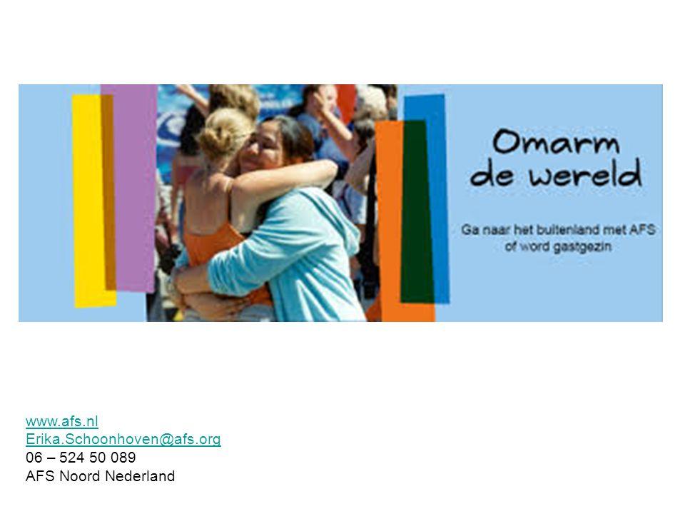 www.afs.nl Erika.Schoonhoven@afs.org 06 – 524 50 089 AFS Noord Nederland