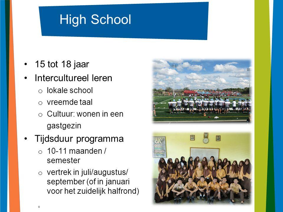 9 High School 15 tot 18 jaar Intercultureel leren o lokale school o vreemde taal o Cultuur: wonen in een gastgezin Tijdsduur programma o 10-11 maanden / semester o vertrek in juli/augustus/ september (of in januari voor het zuidelijk halfrond)