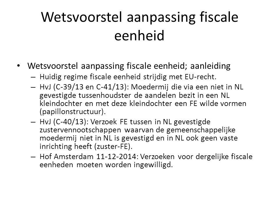 Wetsvoorstel aanpassing fiscale eenheid Wetsvoorstel aanpassing fiscale eenheid; aanleiding – Huidig regime fiscale eenheid strijdig met EU-recht. – H
