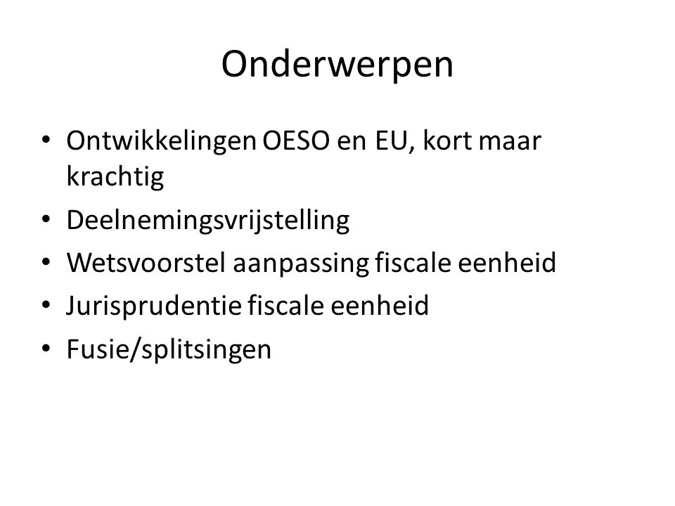 Ontwikkelingen OESO en EU Anti BEPS aanbevelingen, 5 oktober 2015 – 15 onderwerpen – Soft law – Standpunt NL Voorstel voor een anti-ontwijkingsrichtlijn, 28 februari 2016 – Relatie met CCCTB – Relatie met BEPS project van OESO – Hard law – Een paar belangrijke onderwerpen – Voortgang Eind mei: Richtlijn Implementatie?