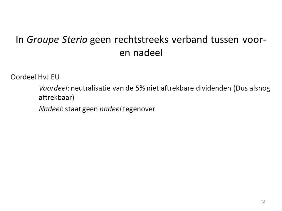 In Groupe Steria geen rechtstreeks verband tussen voor- en nadeel Oordeel HvJ EU Voordeel: neutralisatie van de 5% niet aftrekbare dividenden (Dus als