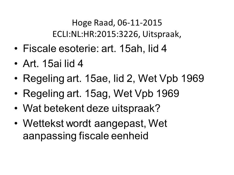 Hoge Raad, 06 ‑ 11 ‑ 2015 ECLI:NL:HR:2015:3226, Uitspraak, Fiscale esoterie: art. 15ah, lid 4 Art. 15ai lid 4 Regeling art. 15ae, lid 2, Wet Vpb 1969
