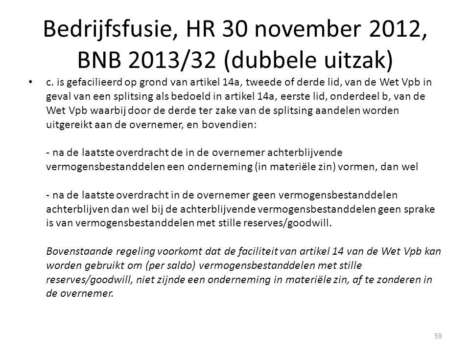 Bedrijfsfusie, HR 30 november 2012, BNB 2013/32 (dubbele uitzak) c. is gefacilieerd op grond van artikel 14a, tweede of derde lid, van de Wet Vpb in g