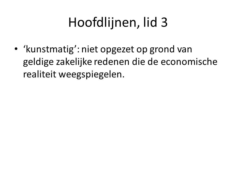 Hoofdlijnen, lid 3 'kunstmatig': niet opgezet op grond van geldige zakelijke redenen die de economische realiteit weegspiegelen.