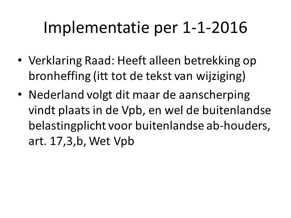 Implementatie per 1-1-2016 Verklaring Raad: Heeft alleen betrekking op bronheffing (itt tot de tekst van wijziging) Nederland volgt dit maar de aansch