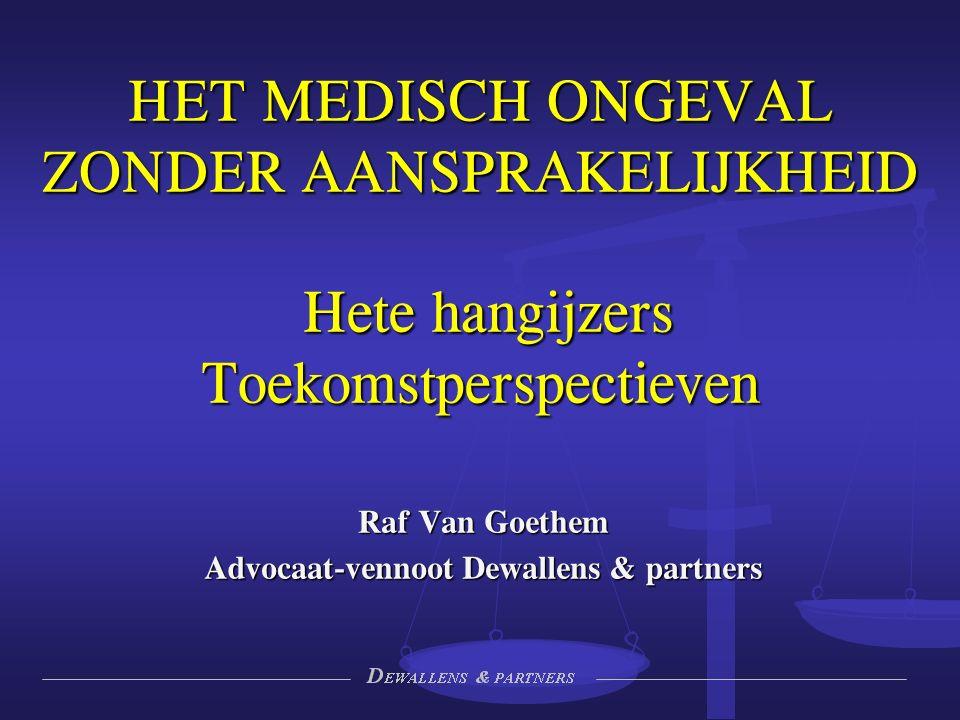 Raf Van Goethem Advocaat-vennoot Dewallens & partners HET MEDISCH ONGEVAL ZONDER AANSPRAKELIJKHEID Hete hangijzers Toekomstperspectieven