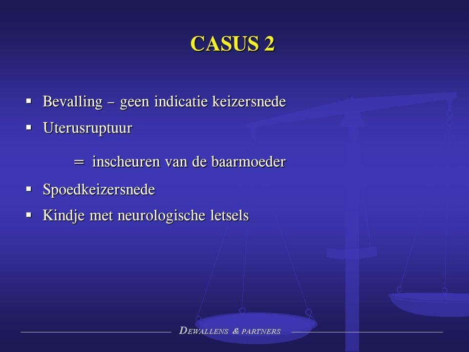 CASUS 2  Bevalling – geen indicatie keizersnede  Uterusruptuur = inscheuren van de baarmoeder  Spoedkeizersnede  Kindje met neurologische letsels