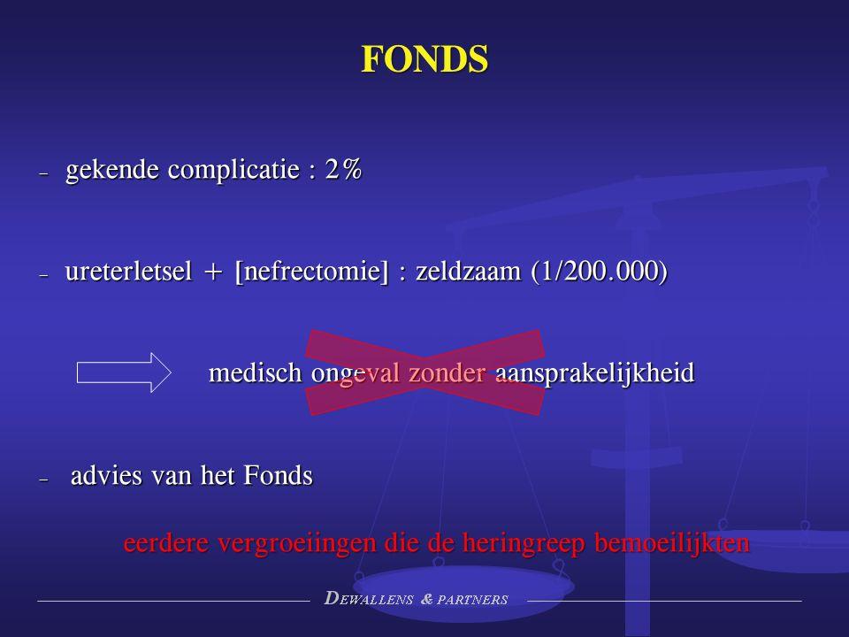 FONDS – gekende complicatie : 2% – ureterletsel + [nefrectomie] : zeldzaam (1/200.000) medisch ongeval zonder aansprakelijkheid – advies van het Fonds eerdere vergroeiingen die de heringreep bemoeilijkten