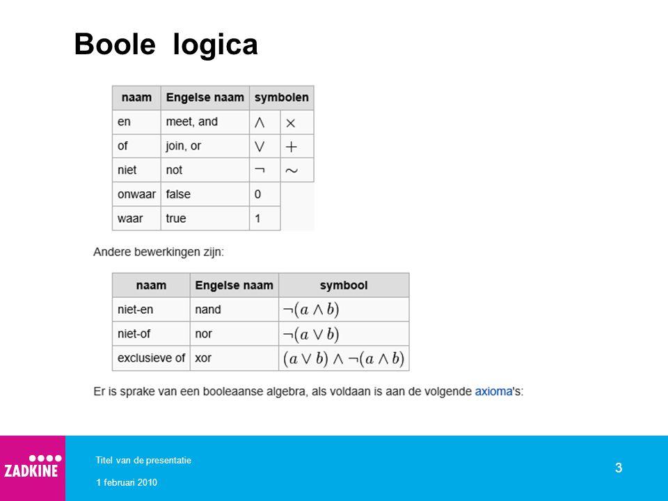 1 februari 2010 Titel van de presentatie 3 Boole logica