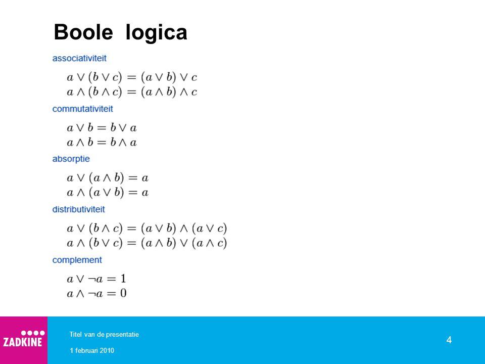 1 februari 2010 Titel van de presentatie 4 Boole logica