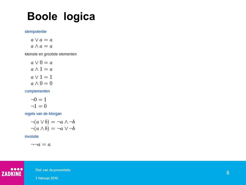 1 februari 2010 Titel van de presentatie 5 Boole logica