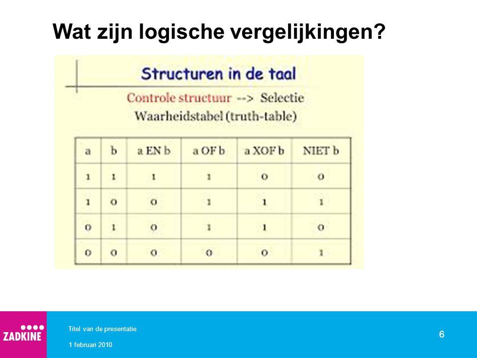 1 februari 2010 Titel van de presentatie 6 Wat zijn logische vergelijkingen?