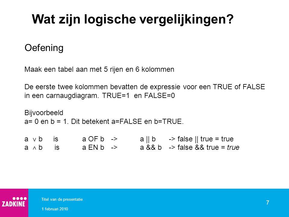 1 februari 2010 Titel van de presentatie 7 Wat zijn logische vergelijkingen? Oefening Maak een tabel aan met 5 rijen en 6 kolommen De eerste twee kolo