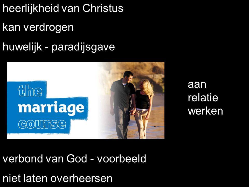 heerlijkheid van Christus kan verdrogen aan relatie werken verbond van God - voorbeeld huwelijk - paradijsgave niet laten overheersen