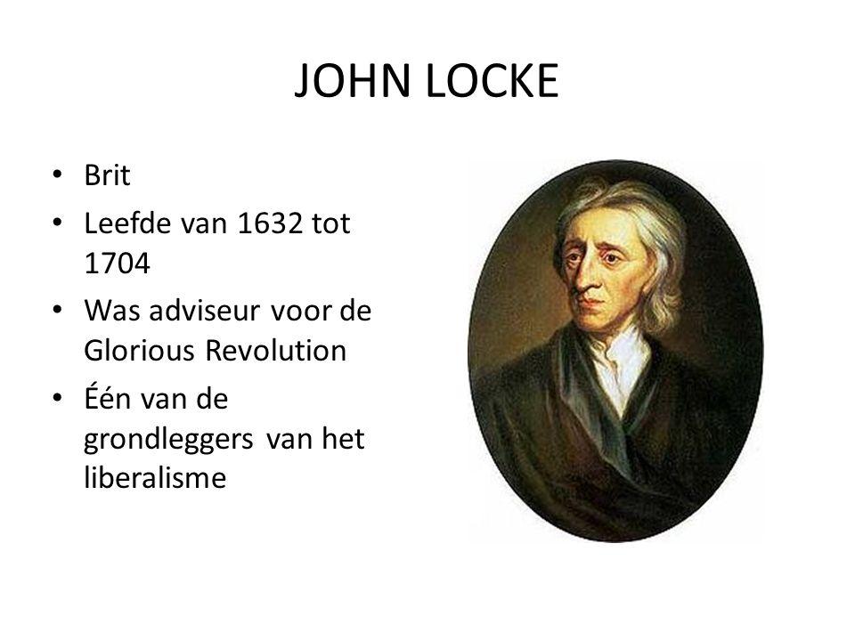 JOHN LOCKE Brit Leefde van 1632 tot 1704 Was adviseur voor de Glorious Revolution Één van de grondleggers van het liberalisme