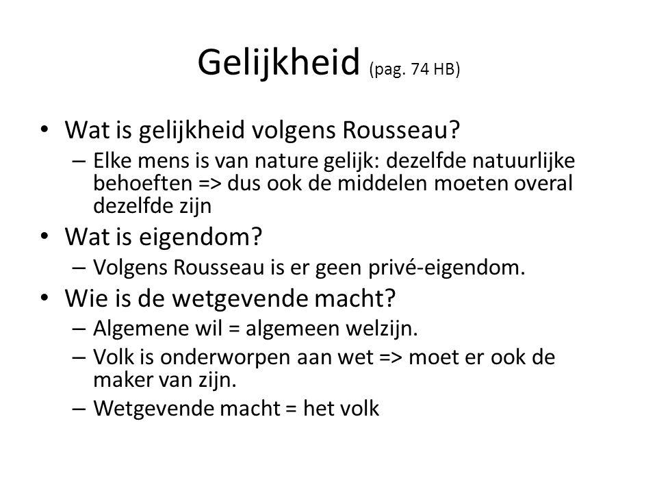 Gelijkheid (pag. 74 HB) Wat is gelijkheid volgens Rousseau? – Elke mens is van nature gelijk: dezelfde natuurlijke behoeften => dus ook de middelen mo