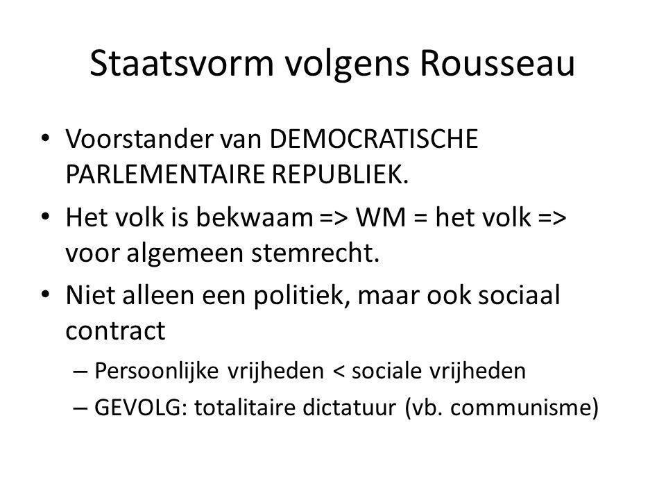 Staatsvorm volgens Rousseau Voorstander van DEMOCRATISCHE PARLEMENTAIRE REPUBLIEK. Het volk is bekwaam => WM = het volk => voor algemeen stemrecht. Ni
