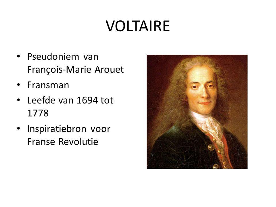 VOLTAIRE Pseudoniem van François-Marie Arouet Fransman Leefde van 1694 tot 1778 Inspiratiebron voor Franse Revolutie