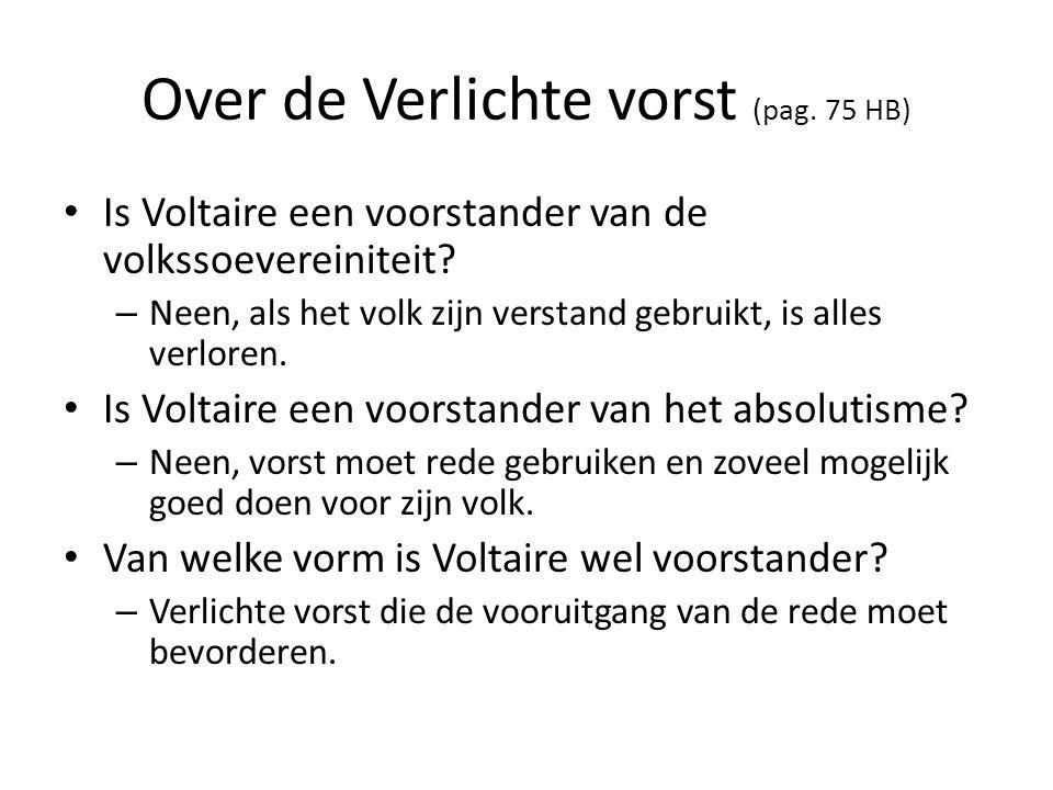 Over de Verlichte vorst (pag. 75 HB) Is Voltaire een voorstander van de volkssoevereiniteit? – Neen, als het volk zijn verstand gebruikt, is alles ver