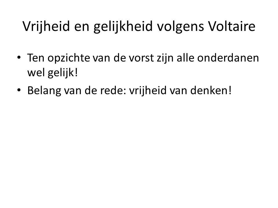 Vrijheid en gelijkheid volgens Voltaire Ten opzichte van de vorst zijn alle onderdanen wel gelijk! Belang van de rede: vrijheid van denken!