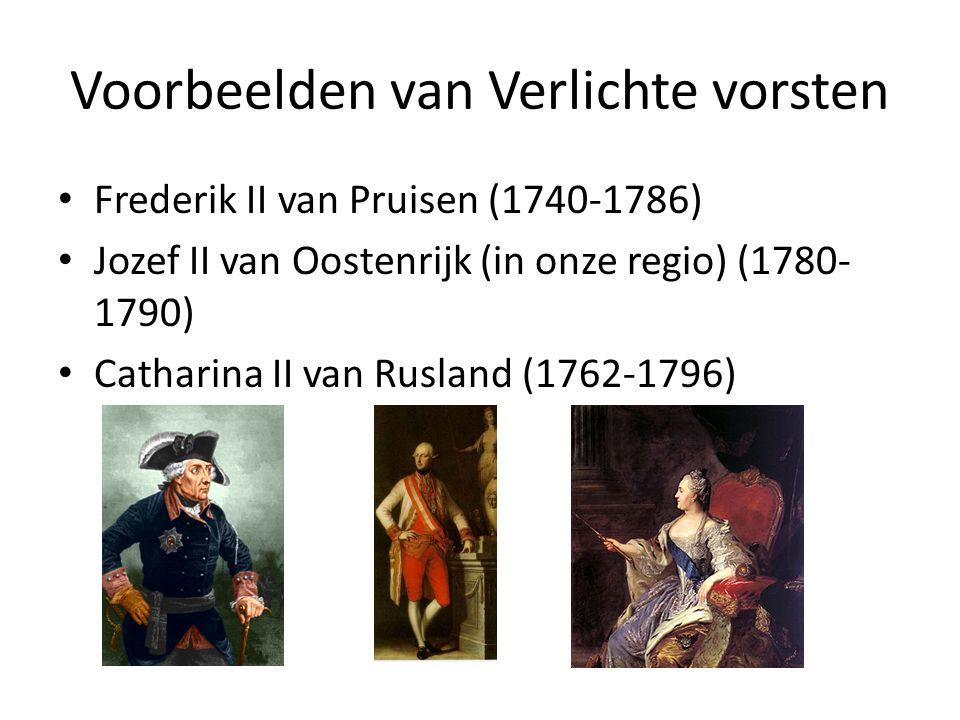 Voorbeelden van Verlichte vorsten Frederik II van Pruisen (1740-1786) Jozef II van Oostenrijk (in onze regio) (1780- 1790) Catharina II van Rusland (1