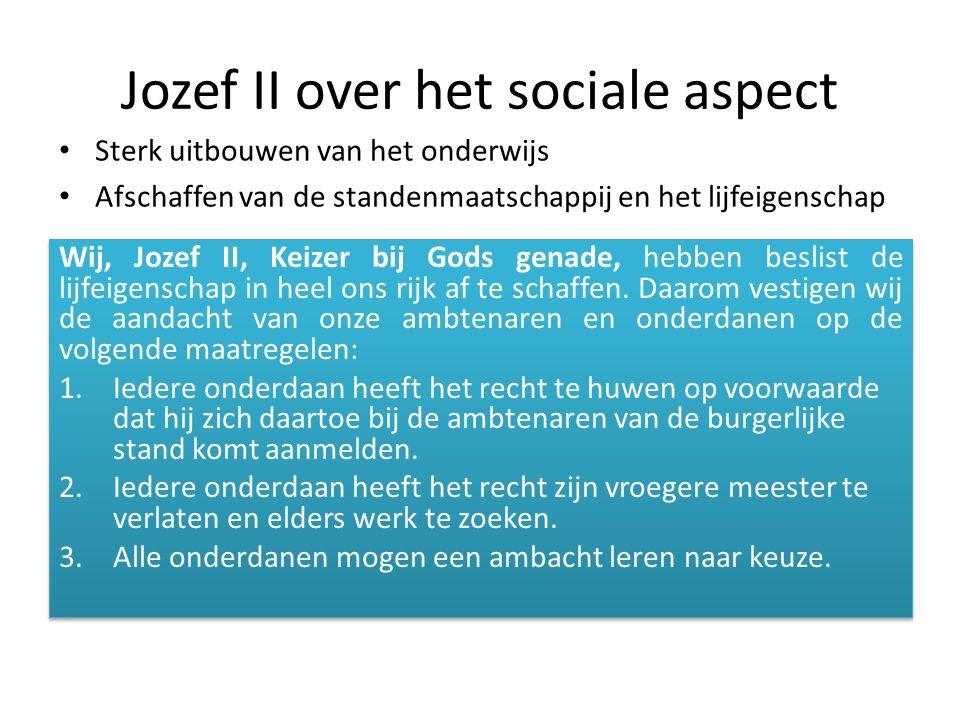 Jozef II over het sociale aspect Wij, Jozef II, Keizer bij Gods genade, hebben beslist de lijfeigenschap in heel ons rijk af te schaffen. Daarom vesti