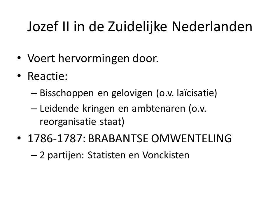 Jozef II in de Zuidelijke Nederlanden Voert hervormingen door. Reactie: – Bisschoppen en gelovigen (o.v. laïcisatie) – Leidende kringen en ambtenaren