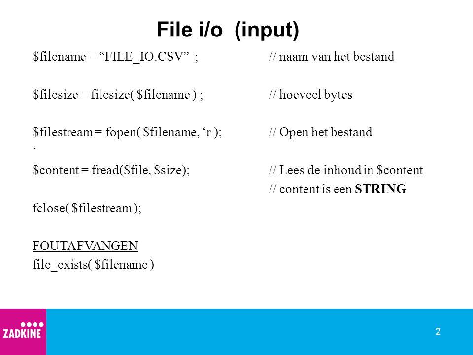 3 File i/o fgets( $filestream ) ;// lees regel voor regel fgetc($filestream ) ;// lees character voor character Voorbeeld ; } fclose($myfile); ?>