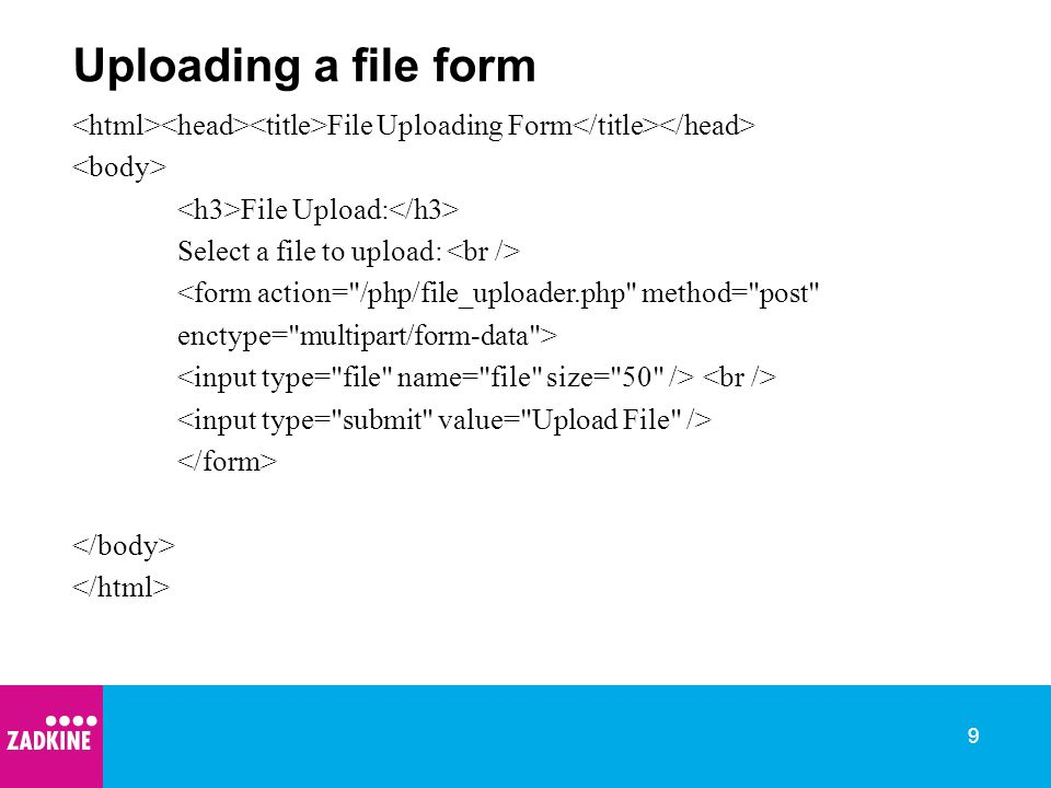 9 Uploading a file form File Uploading Form File Upload: Select a file to upload: <form action= /php/file_uploader.php method= post enctype= multipart/form-data >