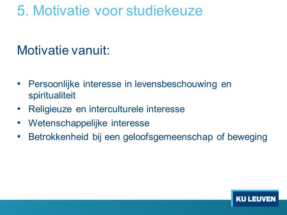 5. Motivatie voor studiekeuze Motivatie vanuit: Persoonlijke interesse in levensbeschouwing en spiritualiteit Religieuze en interculturele interesse W