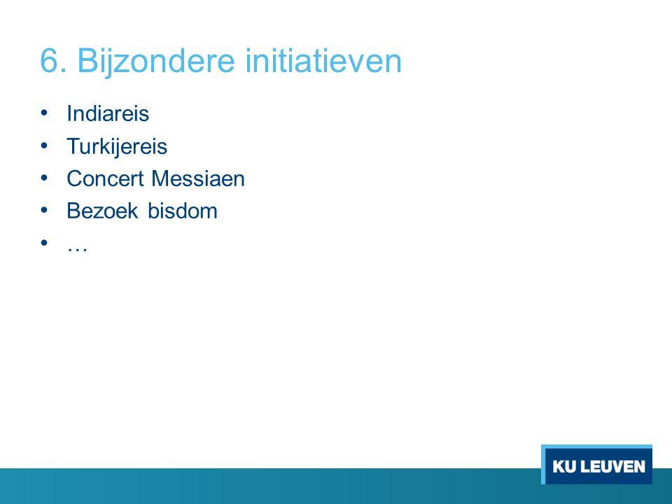 6. Bijzondere initiatieven Indiareis Turkijereis Concert Messiaen Bezoek bisdom …