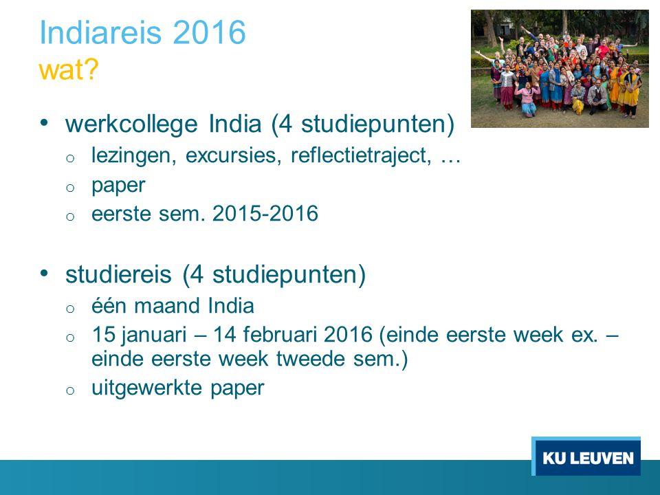 Indiareis 2016 wat? werkcollege India (4 studiepunten) o lezingen, excursies, reflectietraject, … o paper o eerste sem. 2015-2016 studiereis (4 studie