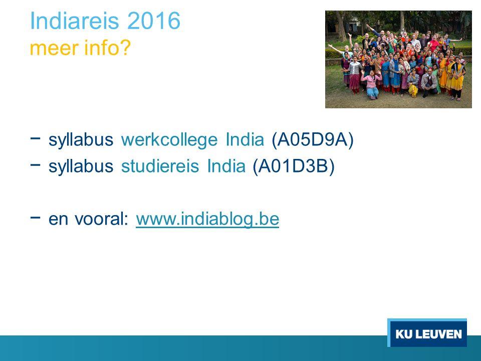 Indiareis 2016 meer info? − syllabus werkcollege India (A05D9A) − syllabus studiereis India (A01D3B) − en vooral: www.indiablog.bewww.indiablog.be