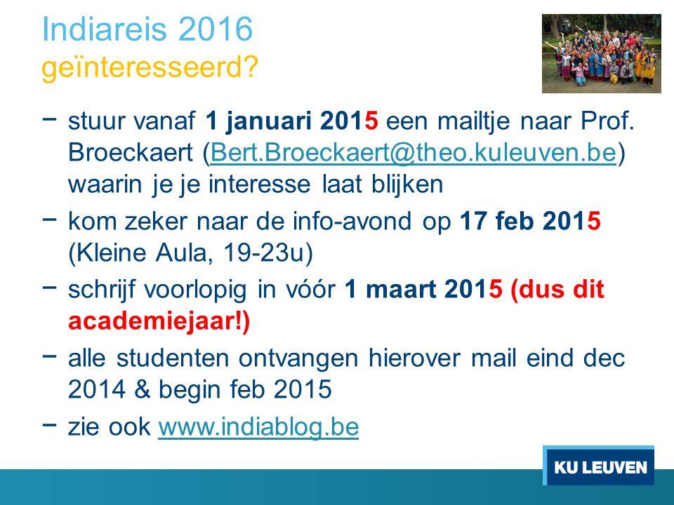 Indiareis 2016 geïnteresseerd? − stuur vanaf 1 januari 2015 een mailtje naar Prof. Broeckaert (Bert.Broeckaert@theo.kuleuven.be) waarin je je interess