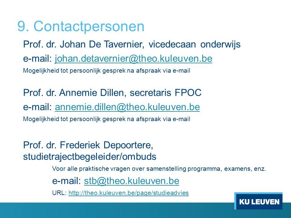 9. Contactpersonen Prof. dr. Johan De Tavernier, vicedecaan onderwijs e-mail: johan.detavernier@theo.kuleuven.bejohan.detavernier@theo.kuleuven.be Mog