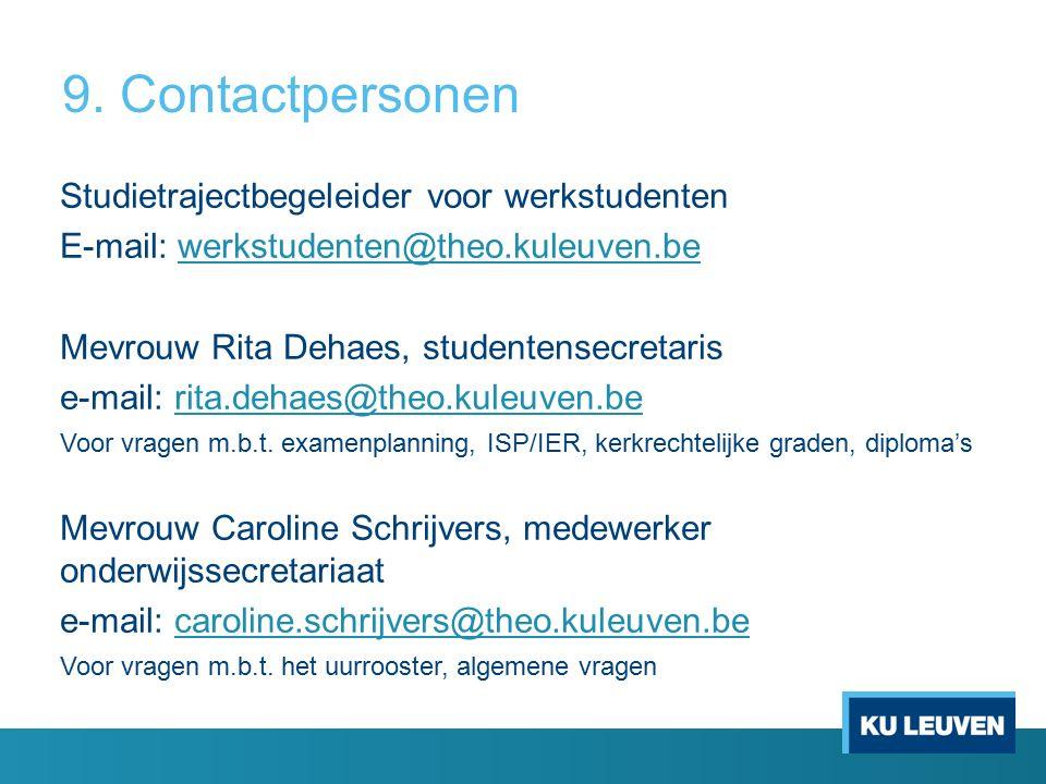 9. Contactpersonen Studietrajectbegeleider voor werkstudenten E-mail: werkstudenten@theo.kuleuven.bewerkstudenten@theo.kuleuven.be Mevrouw Rita Dehaes
