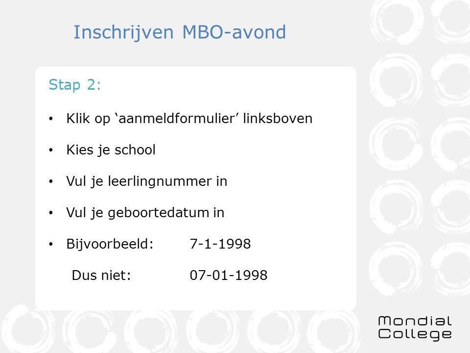 Inschrijven MBO-avond Stap 2: Klik op 'aanmeldformulier' linksboven Kies je school Vul je leerlingnummer in Vul je geboortedatum in Bijvoorbeeld: 7-1-1998 Dus niet: 07-01-1998