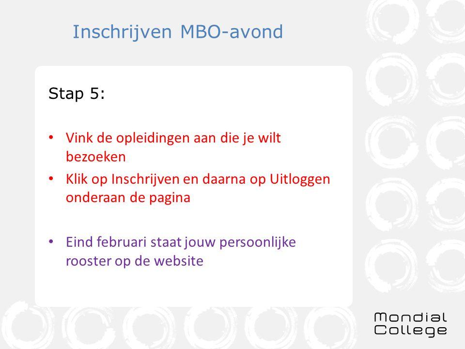 Inschrijven MBO-avond Stap 5: Vink de opleidingen aan die je wilt bezoeken Klik op Inschrijven en daarna op Uitloggen onderaan de pagina Eind februari staat jouw persoonlijke rooster op de website