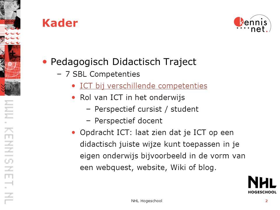 NHL Hogeschool2 Kader Pedagogisch Didactisch Traject – 7 SBL Competenties ICT bij verschillende competenties Rol van ICT in het onderwijs – Perspectie