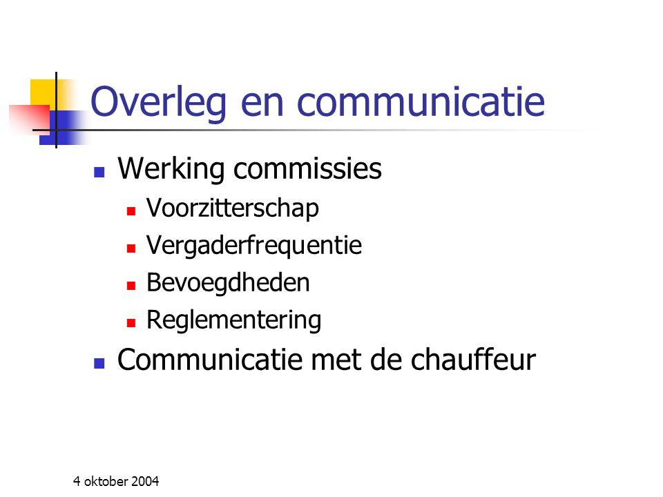 4 oktober 2004 Overleg en communicatie Werking commissies Voorzitterschap Vergaderfrequentie Bevoegdheden Reglementering Communicatie met de chauffeur