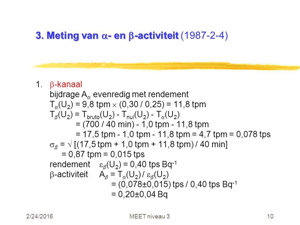 2/24/2016MEET niveau 310 3. Meting van  - en  -activiteit 3. Meting van  - en  -activiteit (1987-2-4) 1.  -kanaal bijdrage A  evenredig met rend