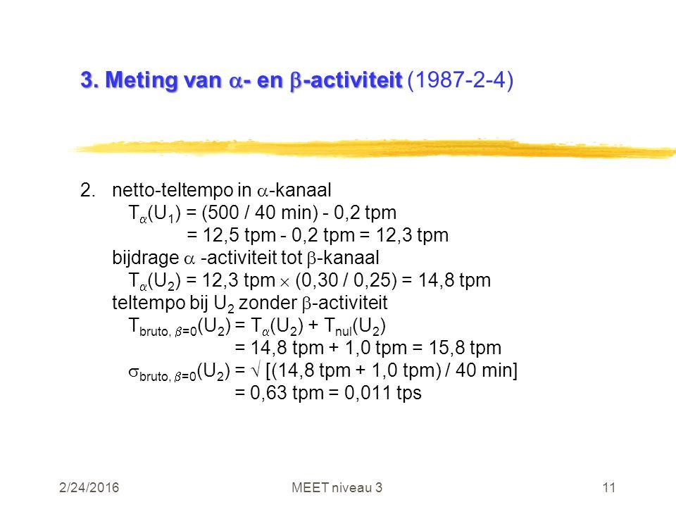 2/24/2016MEET niveau 311 3. Meting van  - en  -activiteit 3. Meting van  - en  -activiteit (1987-2-4) 2.netto-teltempo in  -kanaal T  (U 1 ) = (