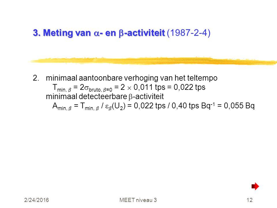 2/24/2016MEET niveau 312 3. Meting van  - en  -activiteit 3. Meting van  - en  -activiteit (1987-2-4) 2.minimaal aantoonbare verhoging van het tel
