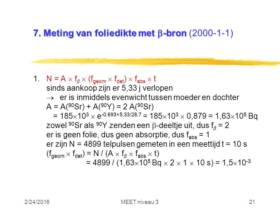 2/24/2016MEET niveau 321 7. Meting van foliedikte met  -bron 7. Meting van foliedikte met  -bron (2000-1-1) 1.N = A  f   (f geom  f det )  f ab