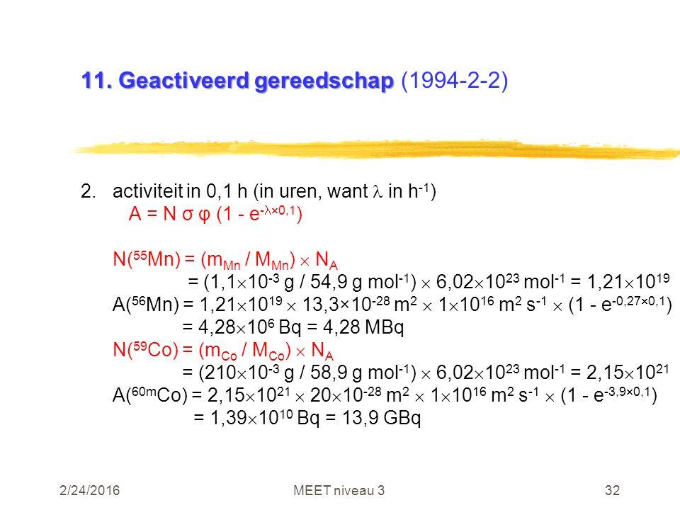 2/24/2016MEET niveau 332 11. Geactiveerd gereedschap 11. Geactiveerd gereedschap (1994-2-2) 2.activiteit in 0,1 h (in uren, want in h -1 ) A = N σ φ (