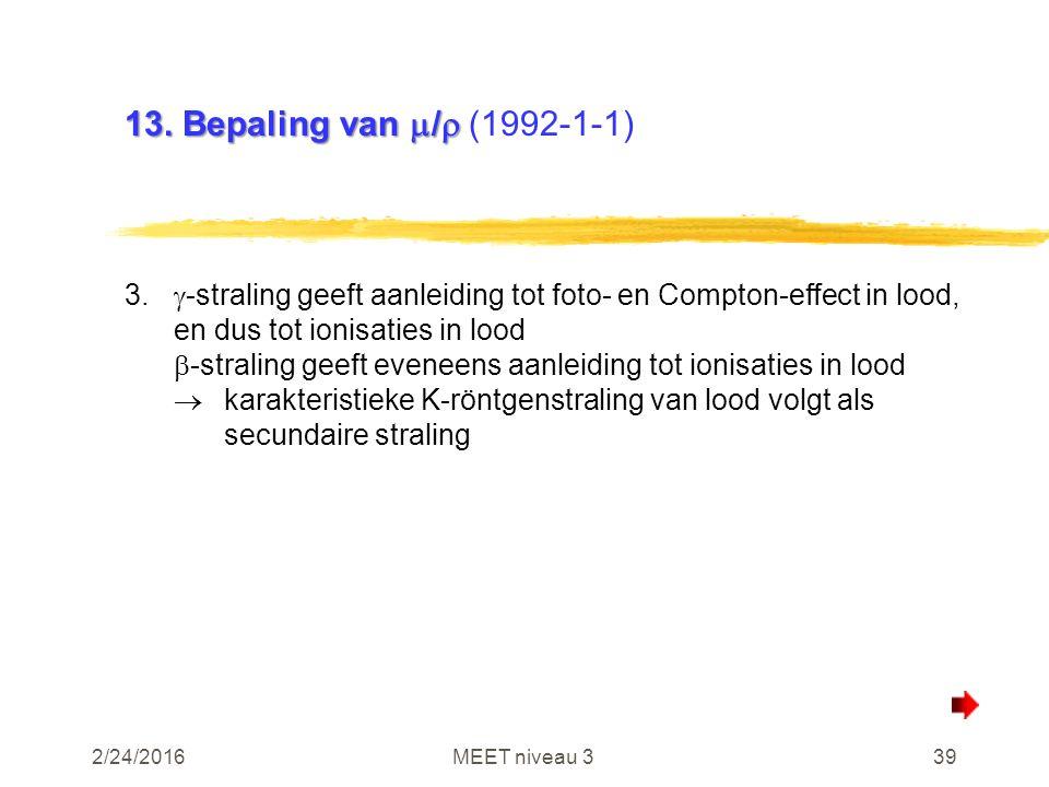 2/24/2016MEET niveau 339 13. Bepaling van  /  13. Bepaling van  /  (1992-1-1) 3.  -straling geeft aanleiding tot foto- en Compton-effect in lood,