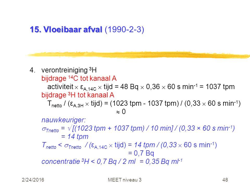 2/24/2016MEET niveau 348 15. Vloeibaar afval 15. Vloeibaar afval (1990-2-3) 4.verontreiniging 3 H bijdrage 14 C tot kanaal A activiteit  ε A,14C  ti