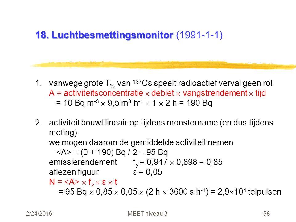 2/24/2016MEET niveau 358 18. Luchtbesmettingsmonitor 18. Luchtbesmettingsmonitor (1991-1-1) 1.vanwege grote T ½ van 137 Cs speelt radioactief verval g