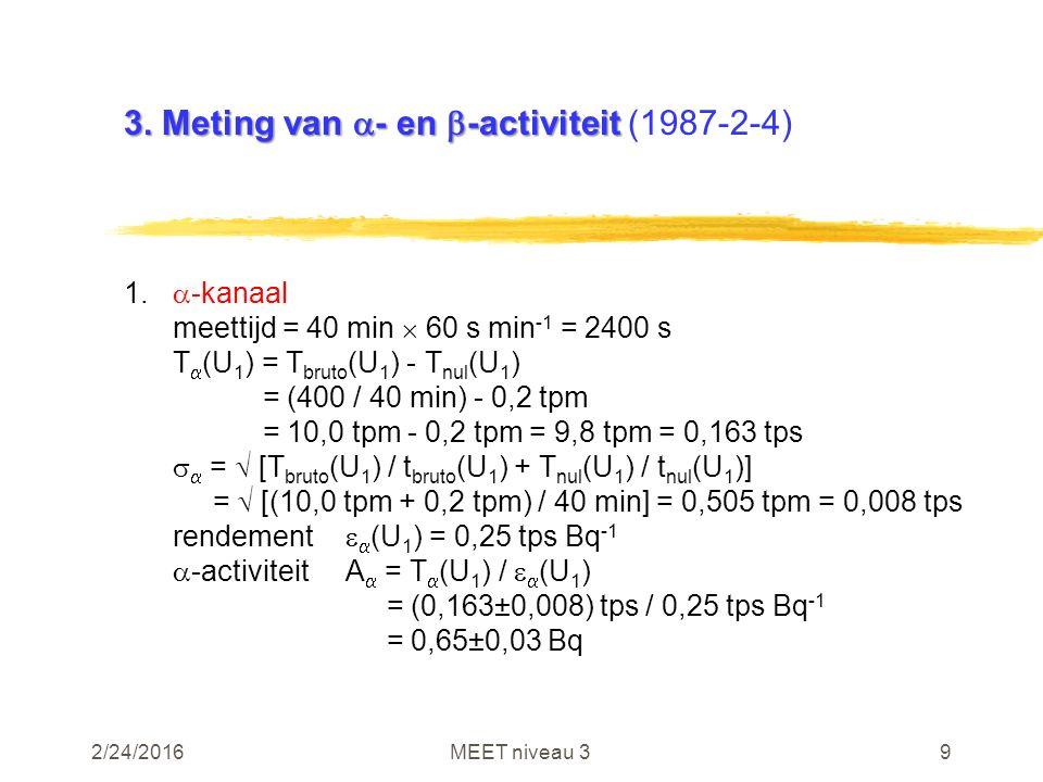 2/24/2016MEET niveau 39 3. Meting van  - en  -activiteit 3. Meting van  - en  -activiteit (1987-2-4) 1.  -kanaal meettijd = 40 min  60 s min -1