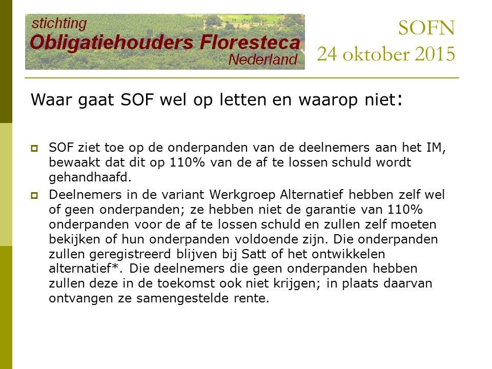 SOFN 24 oktober 2015 Waar gaat SOF wel op letten en waarop niet :  SOF ziet toe op de onderpanden van de deelnemers aan het IM, bewaakt dat dit op 110% van de af te lossen schuld wordt gehandhaafd.
